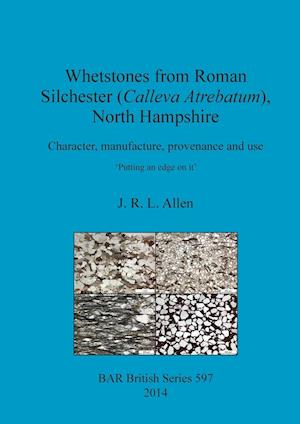 Bog, hæftet Whetstones from Roman Silchester (Calleva Atrebatum), North Hampshire: Character, manufacture, provenance and use. 'Putting an edge on it'. af J.  R. L. Allen