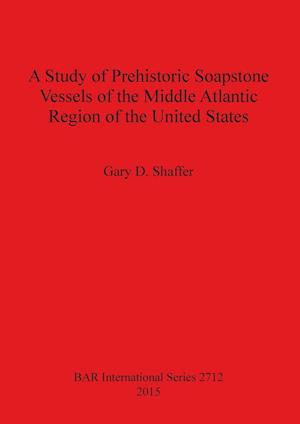 Bog, paperback A Study of Prehistoric Soapstone Vessels of the Middle Atlantic Region of the United States af Gary D. Shaffer
