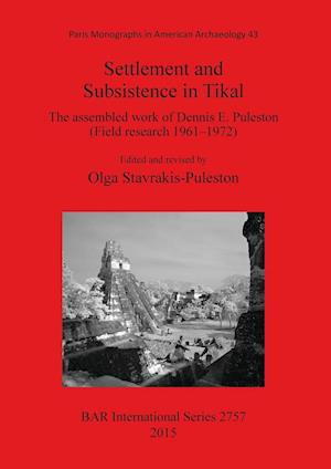 Bog, hæftet Settlement and Subsistence in Tikal: The assembled work of Dennis E. Puleston (Field research 1961­-1972)
