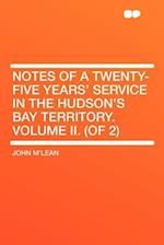Notes of a Twenty-Five Years' Service in the Hudson's Bay Territory. Volume II. (of 2) af John M'Lean