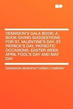 Dennison's Gala Book; A Book Giving Suggestions for St. Valentine's Day, St. Patrick's Day, Patriotic Occasions, Easter Week, April Fool's Day and May af Dennison Manufacturing Company