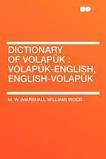 Dictionary of Volapuk af M. W. Wood