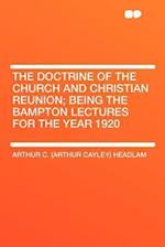 The Doctrine of the Church and Christian Reunion; Being the Bampton Lectures for the Year 1920 af Arthur C. Headlam