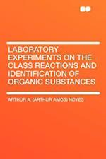Laboratory Experiments on the Class Reactions and Identification of Organic Substances af Arthur A. Noyes