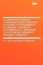 A   Laboratory Manual Containing Directions for a Course of Experiments in Organic Chemistry af W. R. Orndorff