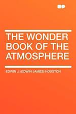 The Wonder Book of the Atmosphere af Edwin J. Houston