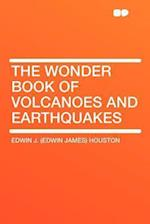 The Wonder Book of Volcanoes and Earthquakes af Edwin J. Houston