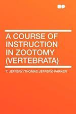 A Course of Instruction in Zootomy (Vertebrata) af T. Jeffery Parker