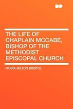 The Life of Chaplain McCabe, Bishop of the Methodist Episcopal Church