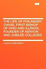 The Life of Philander Chase, First Bishop of Ohio and Illinois, Founder of Kenyon and Jubilee Colleges af Laura Chase Smith