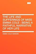 The Life and Sufferings of Miss Emma Cole af Emma Cole Hanson