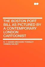 The Boston Port Bill as Pictured by a Contemporary London Cartoonist af R. T. Haines Halsey