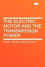 The Electric Motor and the Transmission Power af Edwin J. Houston