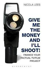 Give Me the Money and I'll Shoot! (Professional Media Practice)