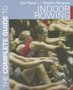 The Complete Guide to Indoor Rowing af Jim Flood, Charles Simpson