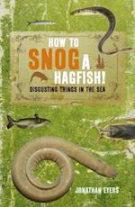 How to Snog a Hagfish!