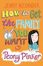 How To Get The Family You Want by Peony Pinker (Peony Pinker)