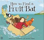 How to Find a Fruitbat af Michelle Robinson