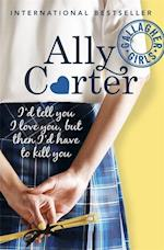 Gallagher Girls: I'd Tell You I Love You, But Then I'd Have To Kill You (Gallagher Girls, nr. 1)