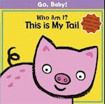 Who am I? This is My Tail (Go, Baby, Go!, nr. 1)