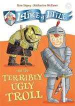Sir Lance-a-Little and the Terribly Ugly Troll (Sir Lance a little)