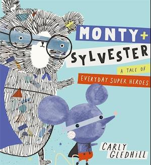 Monty and Sylvester A Tale of Everyday Super Heroes
