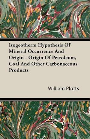 Isogeotherm Hypothesis Of Mineral Occurrence And Origin - Origin Of Petroleum, Coal And Other Carbonaceous Products