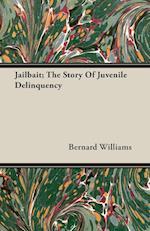 Jailbait; The Story Of Juvenile Delinquency af Bernard Williams