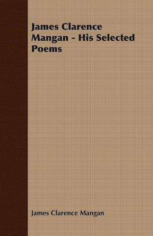 James Clarence Mangan - His Selected Poems