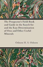 The Prospector's Field-Book and Guide in the Search for and the Easy Determination of Ores and Other Useful Minerals af H. S. Osborn, Osborn H. S. Osborn