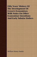 Fifty Years' History of the Development of Green's Economiser, with Notes on Other Economiser Inventions and Early Tubular Boilers af William Henry Fowler