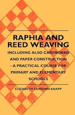 Raphia and Reed Weaving - Including Also Cardboard and Paper Construction - A Practical Course for Primary and Elementary Schools af Elizabeth Sanborn Knapp