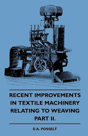 Recent Improvements In Textile Machinery Relating To Weaving - Part II.