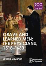 Grave and Learned Men: The Physicians, 1518-1660 (500 Reflections on the RCP 1518 2018)