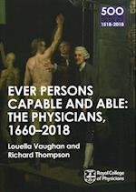The Physicians 1660-2018: Ever Persons Capable and Able (500 Reflections on the RCP 1518 2018, nr. 7)