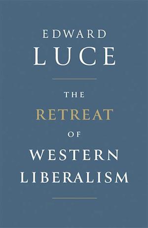 Retreat of Western Liberalism af Edward Luce