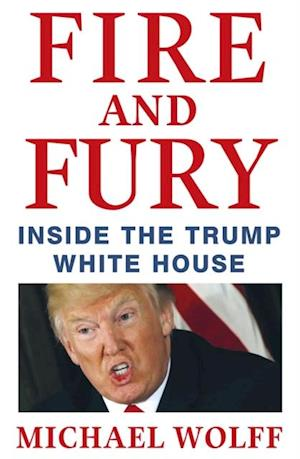 Fire and Fury af Michael Wolff