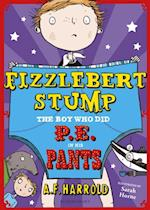 Fizzlebert Stump: The Boy Who Did P.E. in his Pants af A.F. Harrold