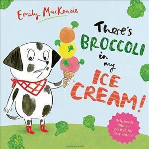 Bog, hardback There's Broccoli in My Ice Cream! af Emily MacKenzie