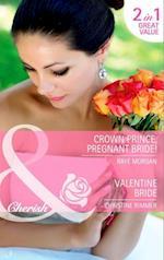 Crown Prince, Pregnant Bride! / Valentine Bride: Crown Prince, Pregnant Bride! / Valentine Bride (Mills & Boon Cherish)
