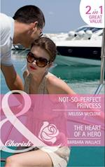 Not-So-Perfect Princess / The Heart of a Hero: Not-So-Perfect Princess / The Heart of a Hero (Mills & Boon Cherish)