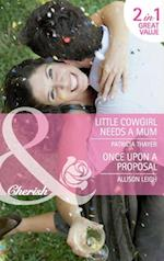Little Cowgirl Needs a Mum / Once Upon a Proposal