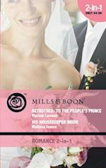 Betrothed: To the People's Prince / His Housekeeper Bride: Betrothed: To the People's Prince / His Housekeeper Bride (Mills & Boon Romance) (Marrying His Majesty, Book 2)