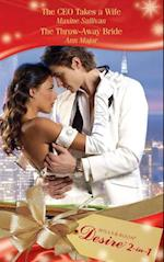 CEO Takes a Wife / The Throw-Away Bride: The CEO Takes a Wife / The Throw-Away Bride (Mills & Boon Desire)