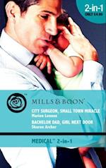 City Surgeon, Small Town Miracle / Bachelor Dad, Girl Next Door: City Surgeon, Small Town Miracle / Bachelor Dad, Girl Next Door (Mills & Boon Medical)