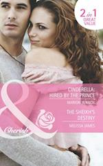 Cinderella: Hired by the Prince / The Sheikh's Destiny: Cinderella: Hired by the Prince / The Sheikh's Destiny (Mills & Boon Romance)