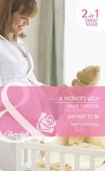 Mother's Wish / Mother To Be: A Mother's Wish / Mother To Be (Mills & Boon Cherish) (Wed in the West, Book 1)