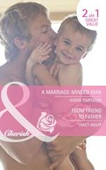 Marriage-Minded Man / From Friend to Father: A Marriage-Minded Man / From Friend to Father (Mills & Boon Cherish)