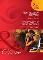 From Playboy to Papa! / Tempting the Texas Tycoon: From Playboy to Papa! / Tempting the Texas Tycoon (Mills & Boon Desire)