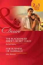 Blackmailed Bride's Secret Child / For Business...Or Marriage?: The Blackmailed Bride's Secret Child / For Business...Or Marriage? (Mills & Boon Desire)